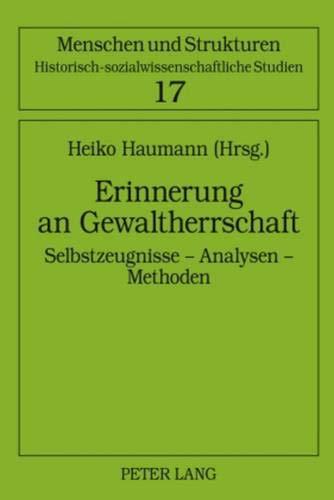 Erinnerung an Gewaltherrschaft: Selbstzeugnisse - Analysen - Methoden (Menschen und Strukturen) (...