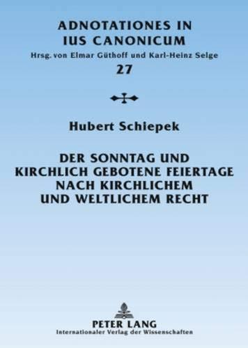 9783631594988: Der Sonntag Und Kirchlich Gebotene Feiertage Nach Kirchlichem Und Weltlichem Recht: Eine Rechtshistorische Untersuchung (Adnotationes in Ius Canonicum)