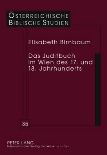 Das Juditbuch im Wien des 17. und 18. Jahrhunderts: Elisabeth Birnbaum