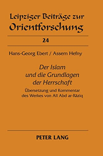 9783631596135: «Der Islam und die Grundlagen der Herrschaft»: Übersetzung und Kommentar des Werkes von Alî Abd ar-Râziq (Leipziger Beiträge zur Orientforschung) (German Edition)