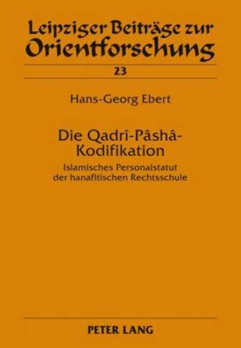 Die Qadrî-Psh-Kodifikation: Islamisches Personalstatut der hanafitischen Rechtsschule: Hans-Georg Ebert