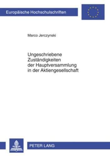9783631597774: Ungeschriebene Zuständigkeiten der Hauptversammlung in der Aktiengesellschaft (Europaeische Hochschulschriften / European University Studie) (German Edition)