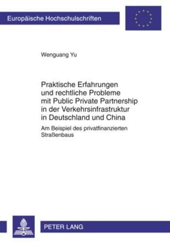 9783631598566: Praktische Erfahrungen und rechtliche Probleme mit Public Private Partnership in der Verkehrsinfrastruktur in Deutschland und China: Am Beispiel des ... Universitaires Européennes (German Edition)