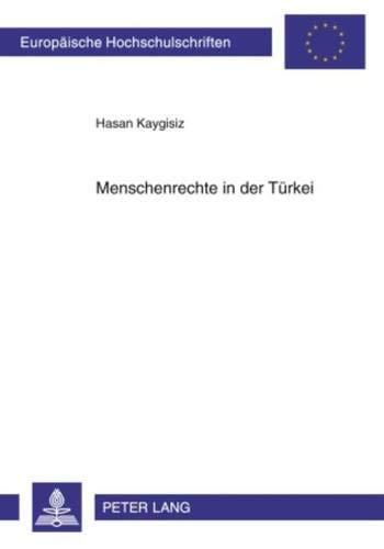 Menschenrechte in der Türkei: Eine Analyse der Beziehungen zwischen der Türkei und der ...