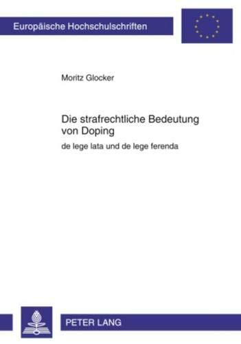 9783631599235: Die Strafrechtliche Bedeutung Von Doping: de Lege Lata Und de Lege Ferenda (Europaeische Hochschulschriften / European University Studie)