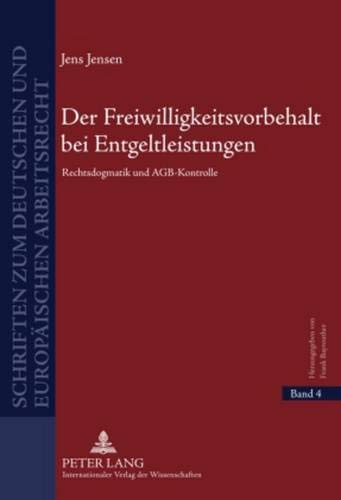 9783631599259: Der Freiwilligkeitsvorbehalt bei Entgeltleistungen: Rechtsdogmatik und AGB-Kontrolle (Schriften zum deutschen und europäischen Arbeitsrecht) (German Edition)