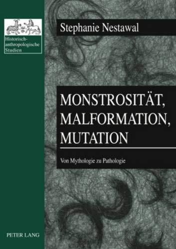 9783631599327: Monstrosität, Malformation, Mutation: Von Mythologie zu Pathologie (Historisch-anthropologische Studien) (German Edition)