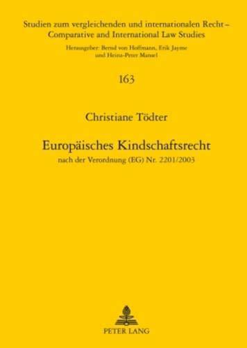 9783631599648: Europaeisches Kindschaftsrecht: Nach Der Verordnung (Eg) NR. 2201/2003 (Studien Zum Vergleichenden Und Internationalen Recht / Compa)