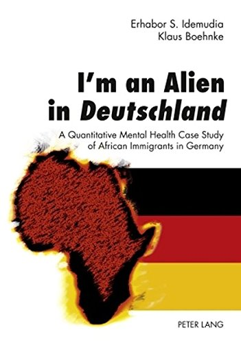 9783631599754: I'm an Alien in Deutschland: A Quantitative Mental Health Case Study of African Immigrants in Germany- With an Epilogue by John W. Berry