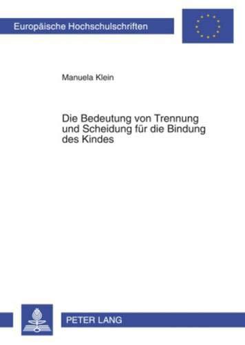9783631600047: Die Bedeutung von Trennung und Scheidung für die Bindung des Kindes (Europaeische Hochschulschriften / European University Studie)