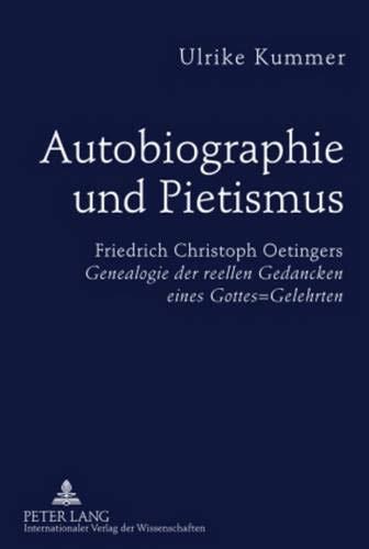 9783631600702: Autobiographie Und Pietismus: Friedrich Christoph Oetingers Genealogie Der Reellen Gedancken Eines Gottes=gelehrten Untersuchungen Und Edition