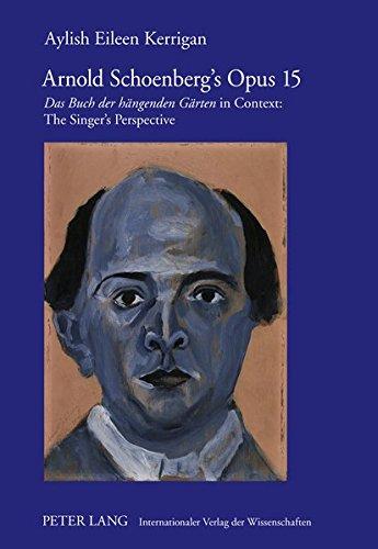 9783631600856: Arnold Schoenberg's Opus 15: Das Buch der hängenden Gärten in Context: The Singer's Perspective