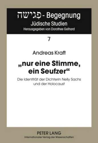 9783631601587: «nur eine Stimme, ein Seufzer»: Die Identität der Dichterin Nelly Sachs und der Holocaust (Pegisha – Begegnung / Pegisha – Encounters) (German Edition)