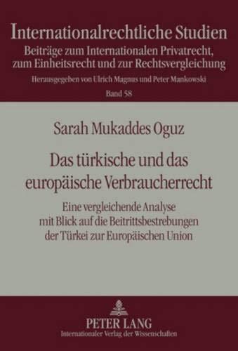 9783631601815: Das Tuerkische Und Das Europaeische Verbraucherrecht: Eine Vergleichende Analyse Mit Blick Auf Die Beitrittsbestrebungen Der Tuerkei Zur Europaeischen Union (Internationalrechtliche Studien)