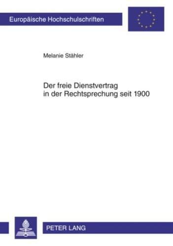 9783631602614: Der Freie Dienstvertrag in Der Rechtsprechung Seit 1900 (Europaeische Hochschulschriften / European University Studie)