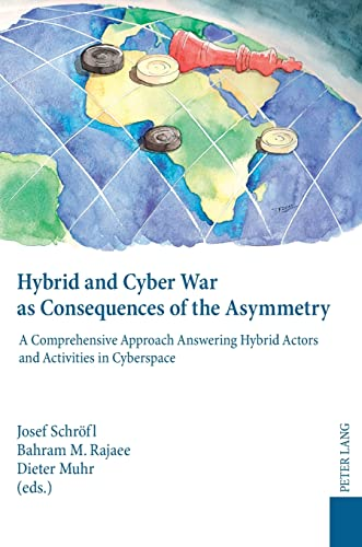 9783631602850: Hybrid and Cyber War as Consequences of the Asymmetry: A Comprehensive Approach Answering Hybrid Actors and Activities in Cyberspace- Political, Social and Military Responses