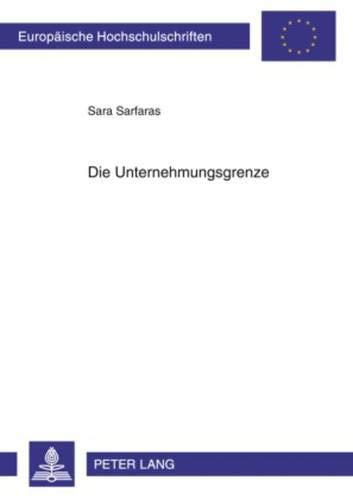 9783631603017: Die Unternehmungsgrenze: Eine Untersuchung der Auswirkungen neuerer Erscheinungsformen der Unternehmung auf die Unternehmungsgrenze und auf das ... Universitaires Européennes) (German Edition)