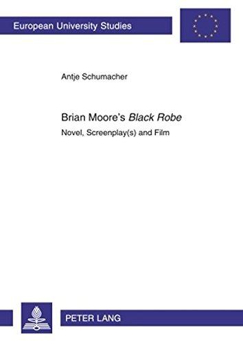 Brian Moore's Black Robe: Novel, Screenplay(s) and Film (Europäische Hochschulschriften &...