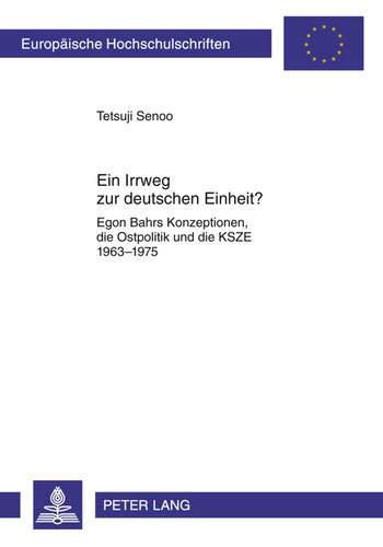 9783631603451: Ein Irrweg zur deutschen Einheit?: Egon Bahrs Konzeptionen, die Ostpolitik und die KSZE 1963-1975 (Europäische Hochschulschriften / European ... Universitaires Européennes) (German Edition)