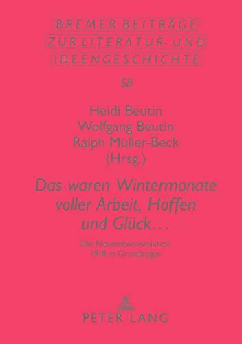 9783631603963: «Das waren Wintermonate voller Arbeit, Hoffen und Glück ...»: Die Novemberrevolution 1918 in Grundzügen (Bremer Beiträge zur Literatur- und Ideengeschichte) (German Edition)
