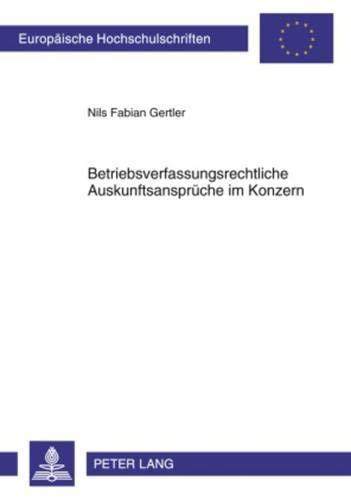 9783631604243: Betriebsverfassungsrechtliche Auskunftsansprüche im Konzern (Europaeische Hochschulschriften / European University Studie)