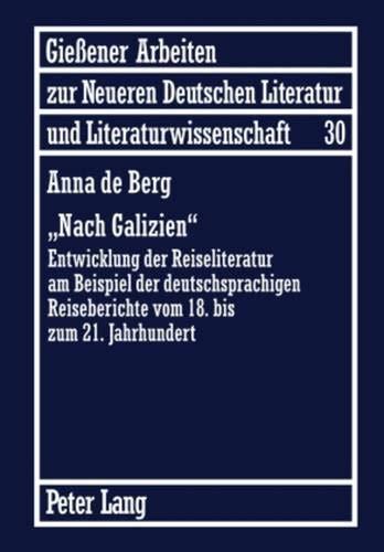 """9783631604458: """"nach Galizien"""": Entwicklung Der Reiseliteratur Am Beispiel Der Deutschsprachigen Reiseberichte Vom 18. Bis Zum 21. Jahrhundert (Giessener Arbeiten Zur Neueren Deutschen Literatur Und Litera)"""