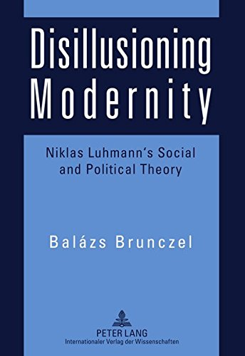 9783631604502: Disillusioning Modernity: Niklas Luhmann's Social and Political Theory