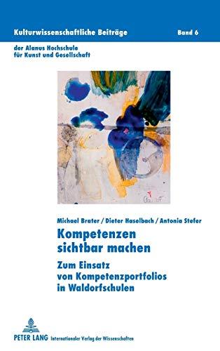 9783631604656: Kompetenzen sichtbar machen: Zum Einsatz von Kompetenzportfolios in Waldorfschulen (Kulturwissenschaftliche Beiträge der Alanus Hochschule für Kunst und Gesellschaft) (German Edition)
