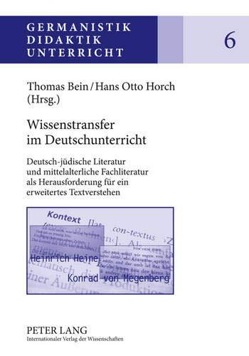 9783631604915: Wissenstransfer im Deutschunterricht: Deutsch-jüdische Literatur und mittelalterliche Fachliteratur als Herausforderung für ein erweitertes Textverstehen (Germanistik - Didaktik - Unterricht)