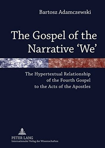 The Gospel of the Narrative ?We?: The Hypertextual Relationship of the Fourth Gospel to the Acts of...
