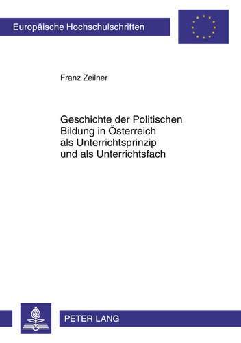 9783631605530: Geschichte Der Politischen Bildung in Oesterreich ALS Unterrichtsprinzip Und ALS Unterrichtsfach (Europaeische Hochschulschriften / European University Studie)