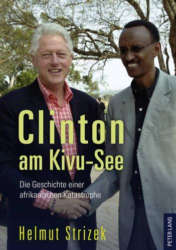 9783631605639: Clinton am Kivu-See: Die Geschichte einer afrikanischen Katastrophe