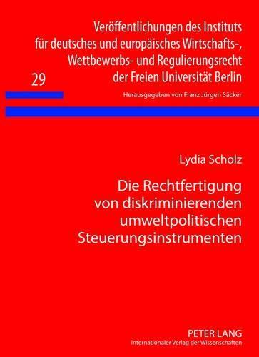9783631605684: Die Rechtfertigung von diskriminierenden umweltpolitischen Steuerungsinstrumenten: Eine Untersuchung der Reichweite der Warenverkehrsfreiheit und ... Des Instituts Fuer Deutsches Und Europae)