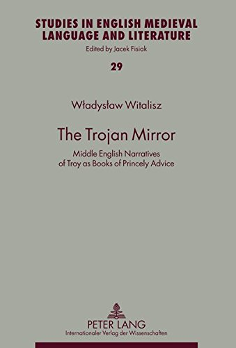 9783631605936: The Trojan Mirror: Middle English Narratives of Troy as Books of Princely Advice (Studies in English Medieval Language and Literature)