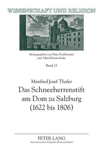 Das Schneeherrenstift am Dom zu Salzburg (1622 bis 1806): Ein Beitrag zur nachtridentinischen ...