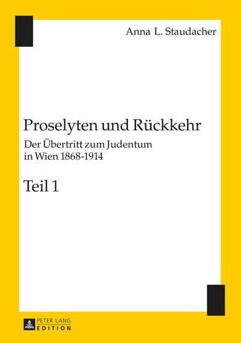9783631606834: Proselyten und Rückkehr: Der Übertritt zum Judentum in Wien 1868–1914 – Teil 1 und Teil 2 (German Edition)