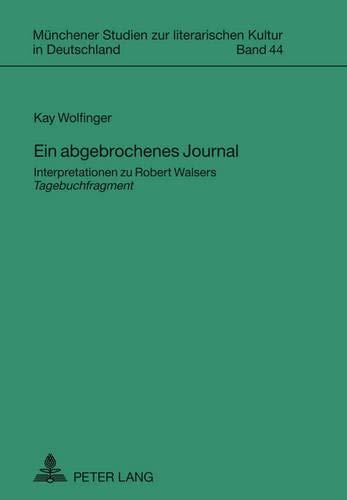 9783631607138: Ein Abgebrochenes Journal: Interpretationen Zu Robert Walsers Tagebuchfragment (Muenchener Studien Zur Literarischen Kultur In Deutschland)