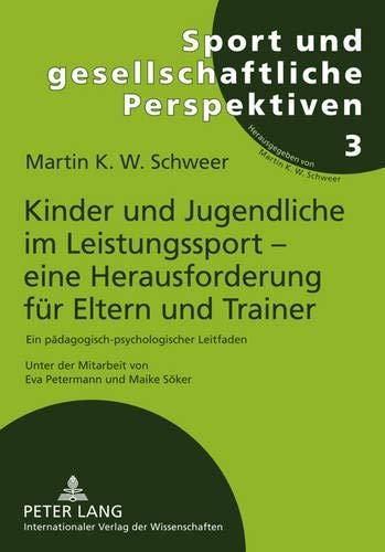 9783631607282: Kinder und Jugendliche im Leistungssport – eine Herausforderung für Eltern und Trainer: Ein pädagogisch-psychologischer Leitfaden- Unter der Mitarbeit ... Perspektiven) (German Edition)