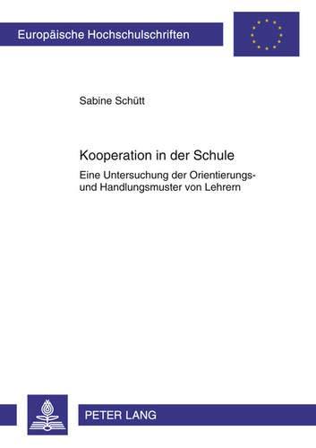 9783631607930: Kooperation in der Schule: Eine Untersuchung der Orientierungs- und Handlungsmuster von Lehrern (Europäische Hochschulschriften / European University ... Universitaires Européennes) (German Edition)