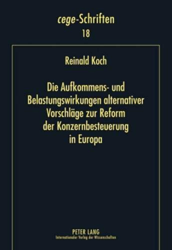 9783631608845: Die Aufkommens- und Belastungswirkungen alternativer Vorschläge zur Reform der Konzernbesteuerung in Europa (Cege-Schriften)