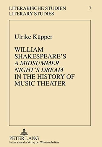 William Shakespeare's A Midsummer Night's Dream in the History of Music Theater: Ulrike ...
