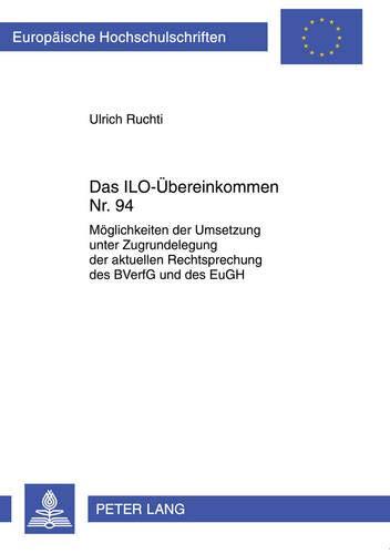 9783631609781: Das ILO-Übereinkommen Nr. 94: Möglichkeiten der Umsetzung unter Zugrundelegung der aktuellen Rechtsprechung des BVerfG und des EuGH (Europaeische Hochschulschriften / European University Studie)