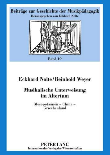 Musikalische Unterweisung im Altertum Mesopotamien ? China ? Griechenland: Nolte, Eckhard / Weyer, ...