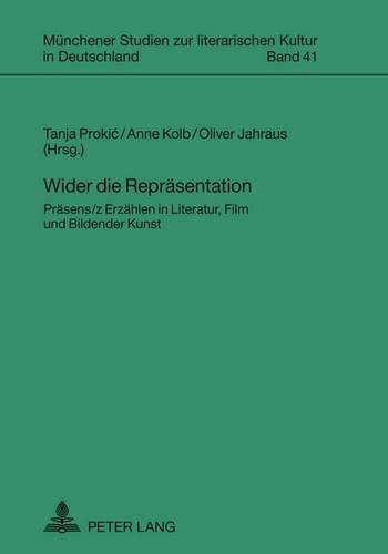 9783631610053: Wider Die Repraesentation: Praesens/Z Erzaehlen in Literatur, Film Und Bildender Kunst (Muenchener Studien Zur Literarischen Kultur In Deutschland)