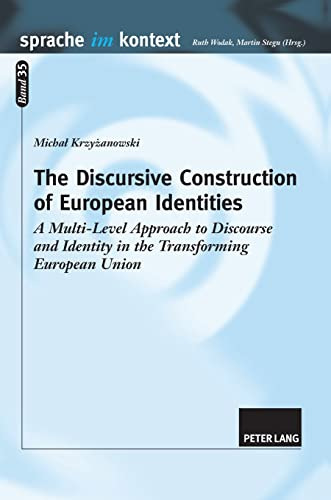 9783631610466: The Discursive Construction of European Identities: A Multi-Level Approach to Discourse and Identity in the Transforming European Union (Sprache im Kontext)