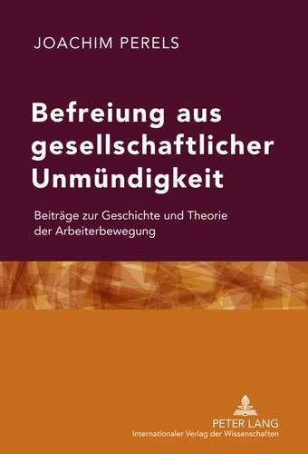 9783631610909: Befreiung aus gesellschaftlicher Unmündigkeit: Beiträge zur Geschichte und Theorie der Arbeiterbewegung