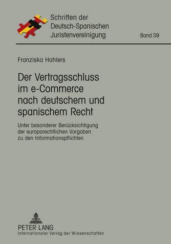 9783631610923: Der Vertragsschluss im e-Commerce nach deutschem und spanischem Recht: Unter besonderer Berücksichtigung der europarechtlichen Vorgaben zu den ... Der Deutsch- Spanischen Juristenvereinigung)