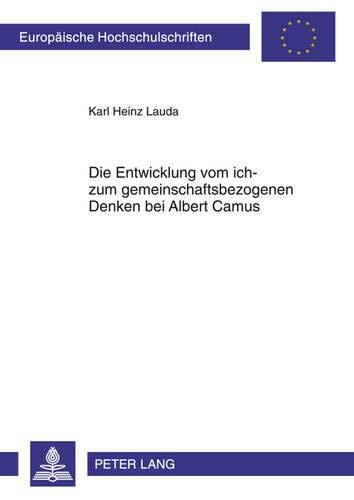 9783631611074: Die Entwicklung vom ich- zum gemeinschaftsbezogenen Denken bei Albert Camus (Europaeische Hochschulschriften / European University Studie)
