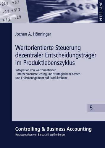 9783631611432: Wertorientierte Steuerung Dezentraler Entscheidungstraeger Im Produktlebenszyklus: Integration Von Wertorientierter Unternehmenssteuerung Und ... (Controlling & Business Accounting)