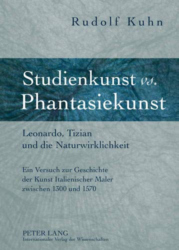Studienkunst vs. Phantasiekunst : Leonardo, Tizian und: Kuhn, Rudolf: